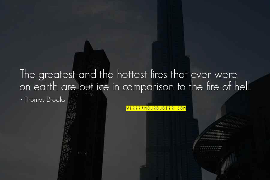 Ice And Fire Quotes By Thomas Brooks: The greatest and the hottest fires that ever