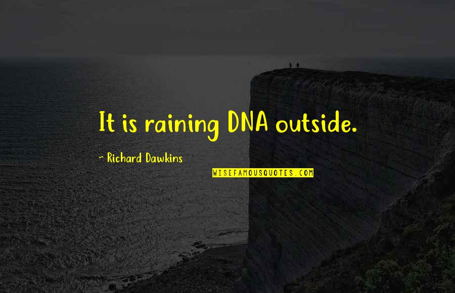 Ice Blue Eyes Quotes By Richard Dawkins: It is raining DNA outside.