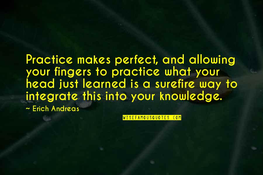Ice Cold Drinks Quotes By Erich Andreas: Practice makes perfect, and allowing your fingers to