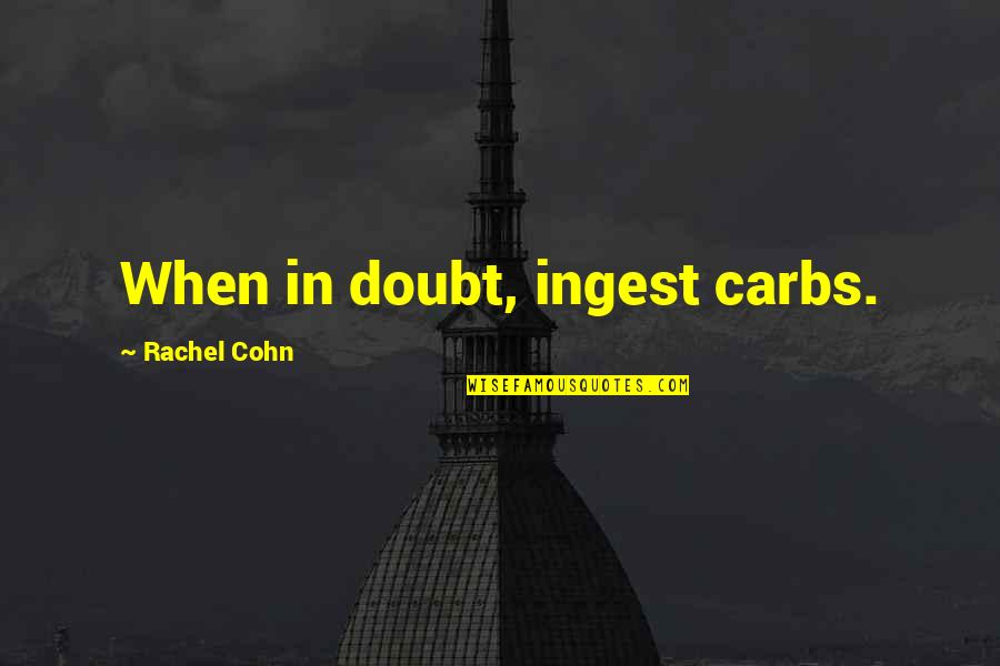 Ice Cold Drinks Quotes By Rachel Cohn: When in doubt, ingest carbs.