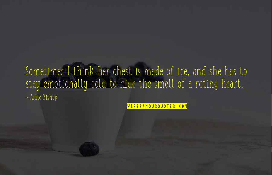 Ice Heart Quotes By Anne Bishop: Sometimes I think her chest is made of