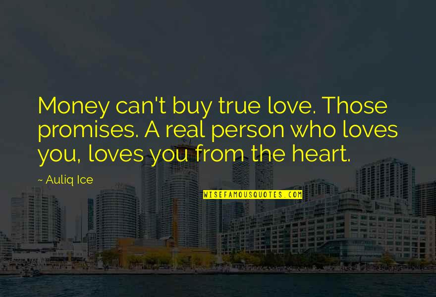 Ice Heart Quotes By Auliq Ice: Money can't buy true love. Those promises. A