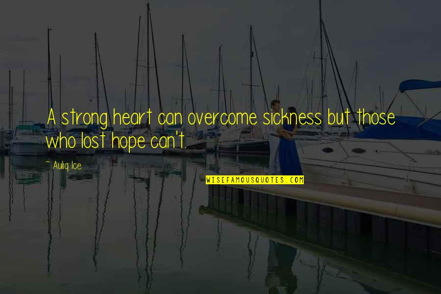 Ice Heart Quotes By Auliq Ice: A strong heart can overcome sickness but those