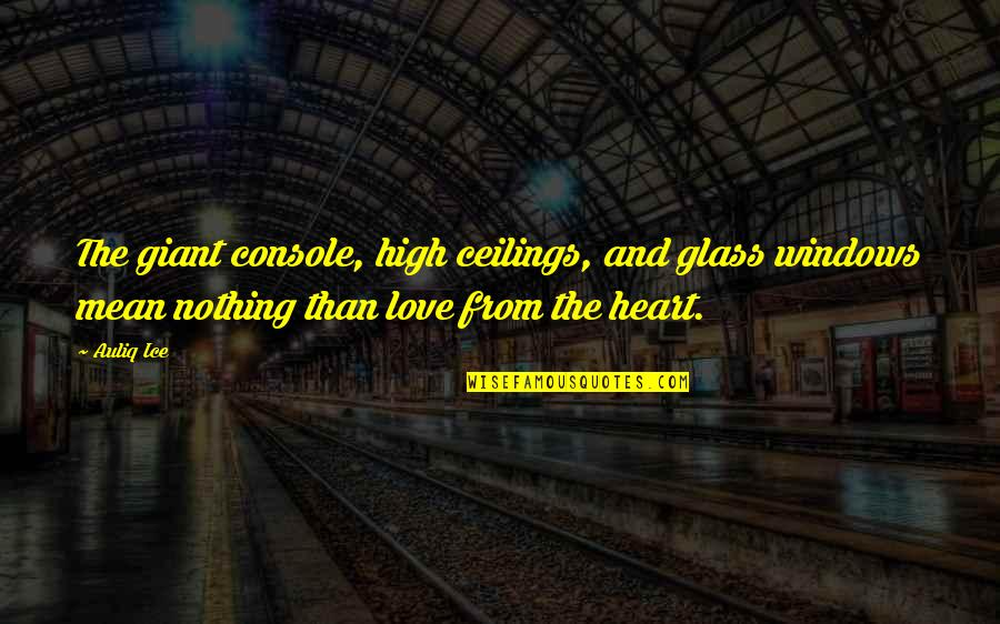 Ice Heart Quotes By Auliq Ice: The giant console, high ceilings, and glass windows