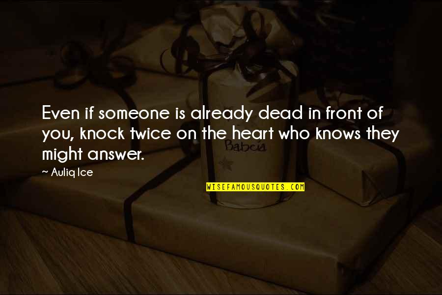 Ice Heart Quotes By Auliq Ice: Even if someone is already dead in front