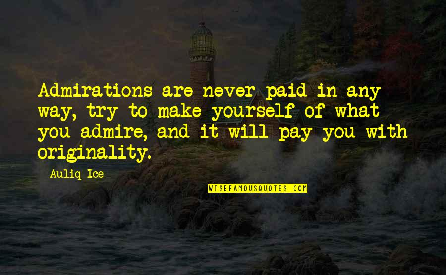 Ice Heart Quotes By Auliq Ice: Admirations are never paid in any way, try