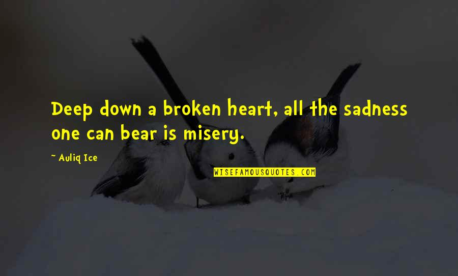 Ice Heart Quotes By Auliq Ice: Deep down a broken heart, all the sadness