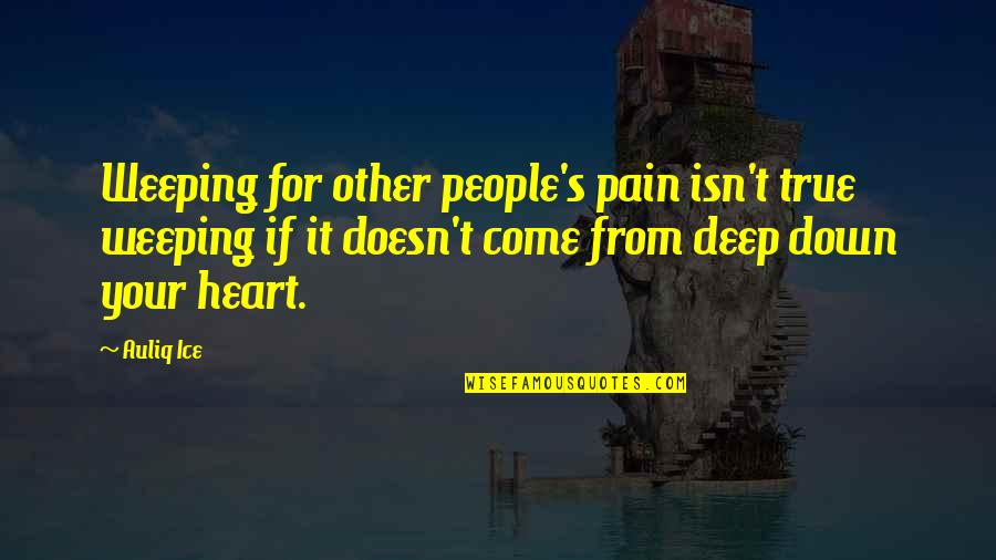 Ice Heart Quotes By Auliq Ice: Weeping for other people's pain isn't true weeping