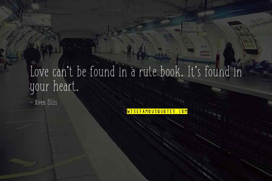 Ice Heart Quotes By Aven Ellis: Love can't be found in a rule book.