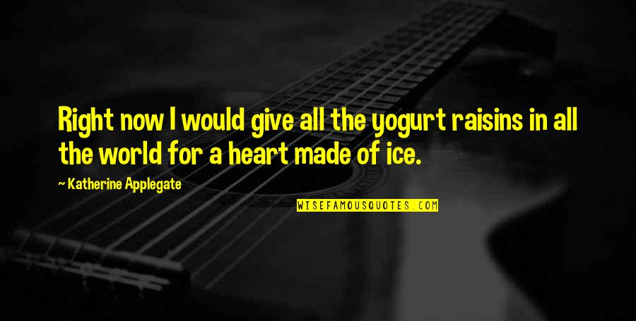 Ice Heart Quotes By Katherine Applegate: Right now I would give all the yogurt