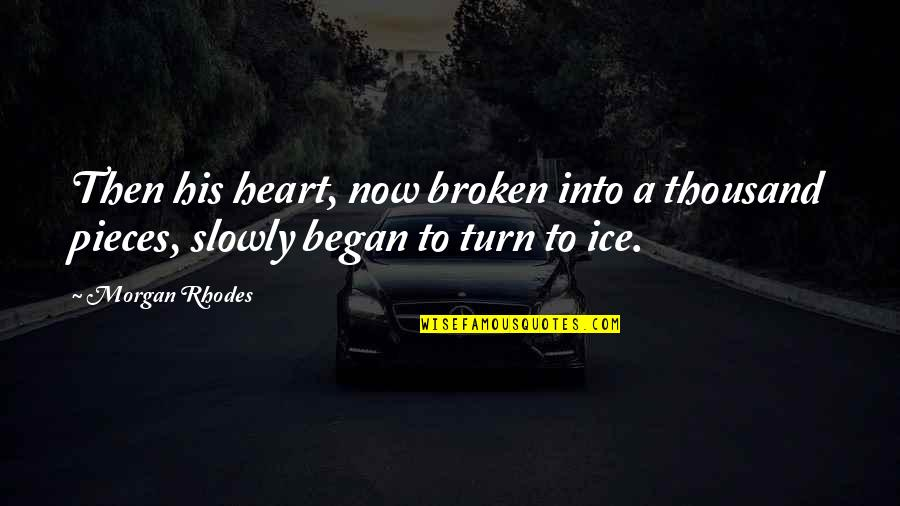 Ice Heart Quotes By Morgan Rhodes: Then his heart, now broken into a thousand