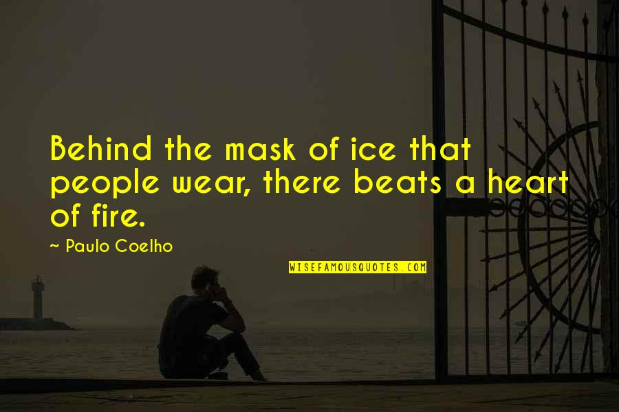 Ice Heart Quotes By Paulo Coelho: Behind the mask of ice that people wear,