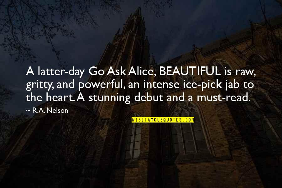Ice Heart Quotes By R.A. Nelson: A latter-day Go Ask Alice, BEAUTIFUL is raw,