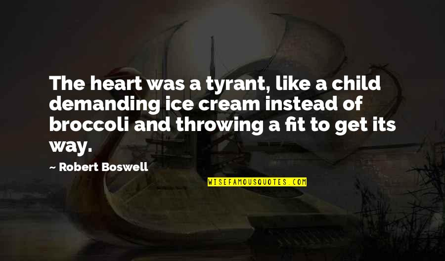Ice Heart Quotes By Robert Boswell: The heart was a tyrant, like a child
