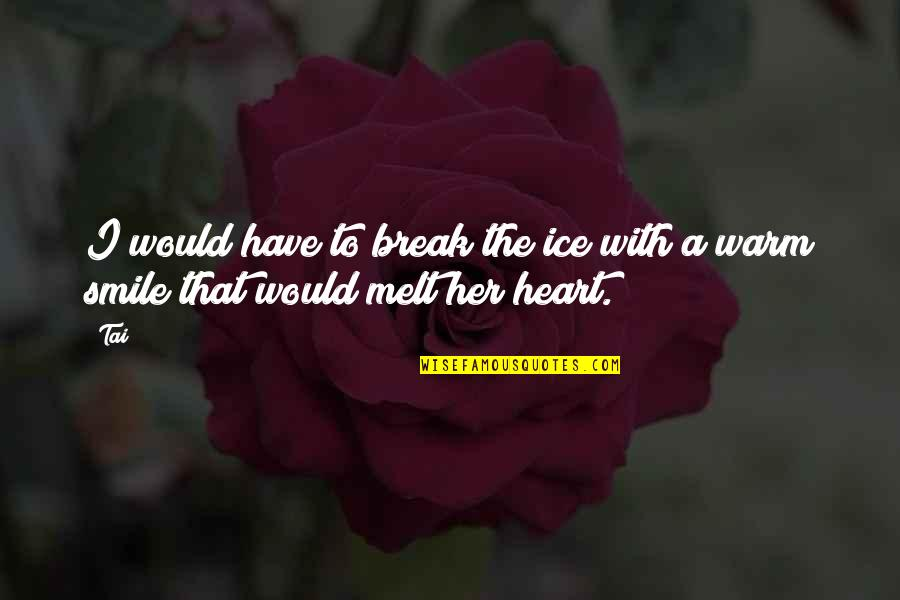 Ice Heart Quotes By Tai: I would have to break the ice with