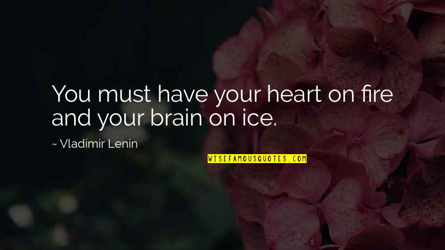 Ice Heart Quotes By Vladimir Lenin: You must have your heart on fire and