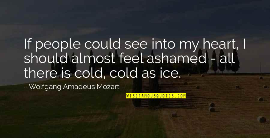 Ice Heart Quotes By Wolfgang Amadeus Mozart: If people could see into my heart, I