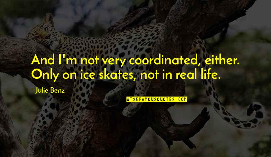 Ice Skates Quotes By Julie Benz: And I'm not very coordinated, either. Only on