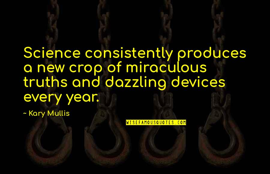 Ice Skating Life Quotes By Kary Mullis: Science consistently produces a new crop of miraculous