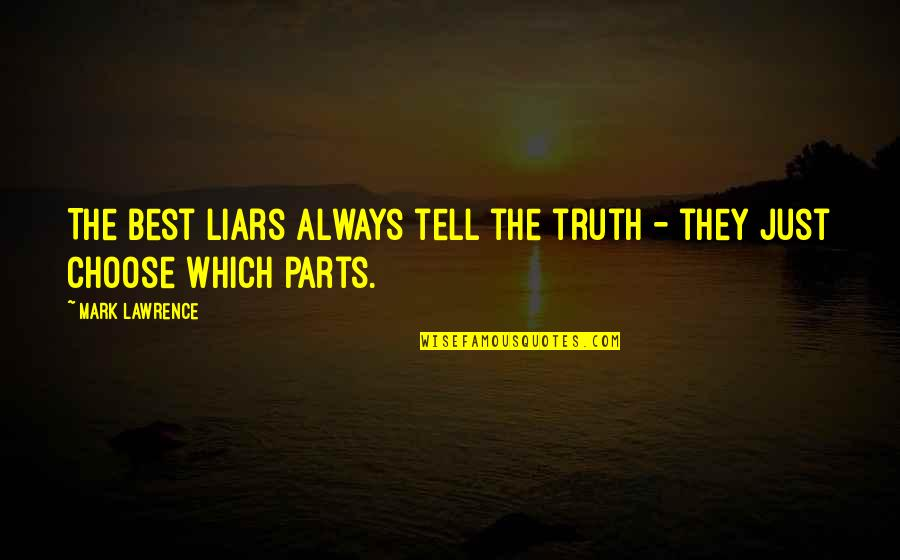Ice Skating Life Quotes By Mark Lawrence: The best liars always tell the truth -