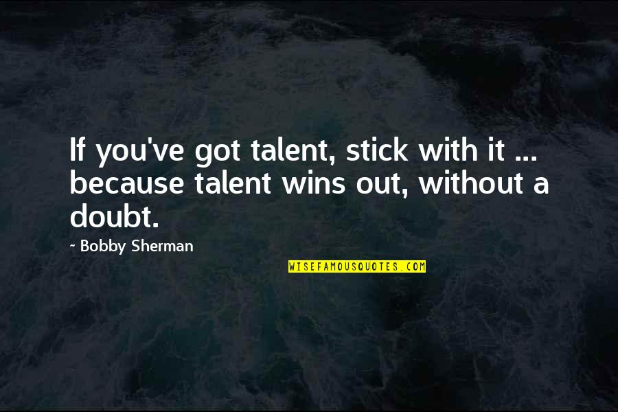 Icelandic Language Quotes By Bobby Sherman: If you've got talent, stick with it ...