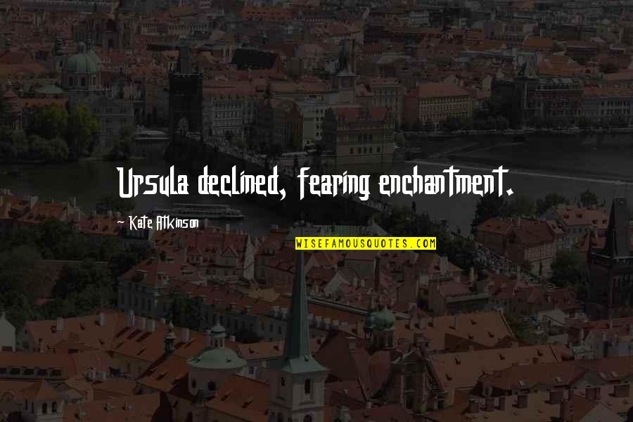 Icelandic Language Quotes By Kate Atkinson: Ursula declined, fearing enchantment.