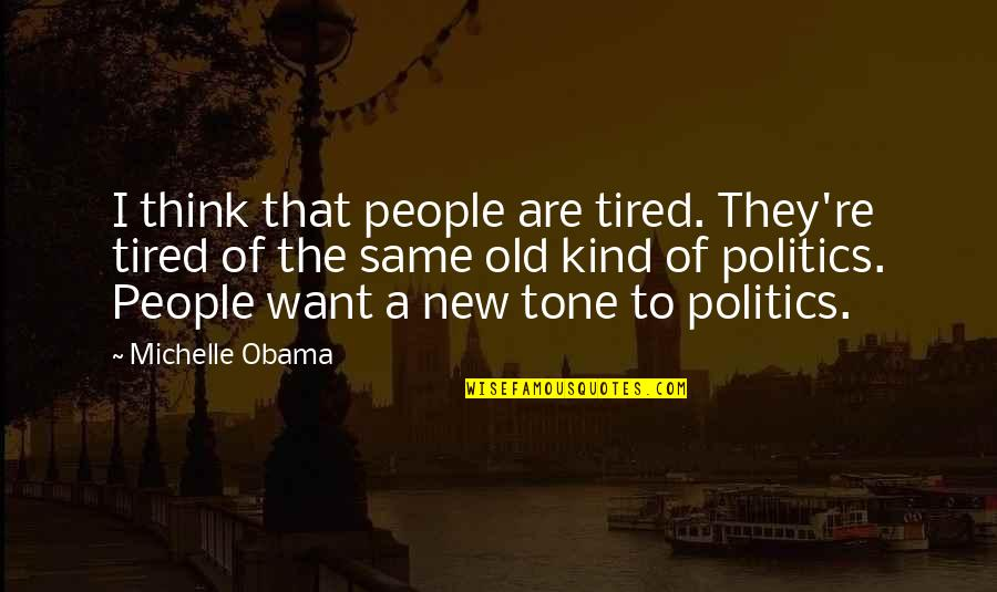 Icelandic Language Quotes By Michelle Obama: I think that people are tired. They're tired