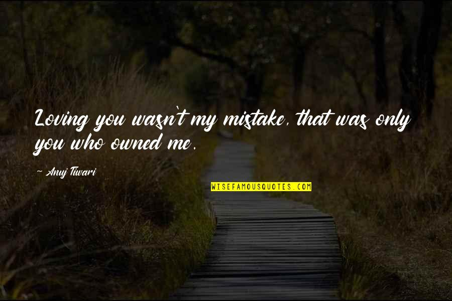 Icelandic Saga Quotes By Anuj Tiwari: Loving you wasn't my mistake, that was only