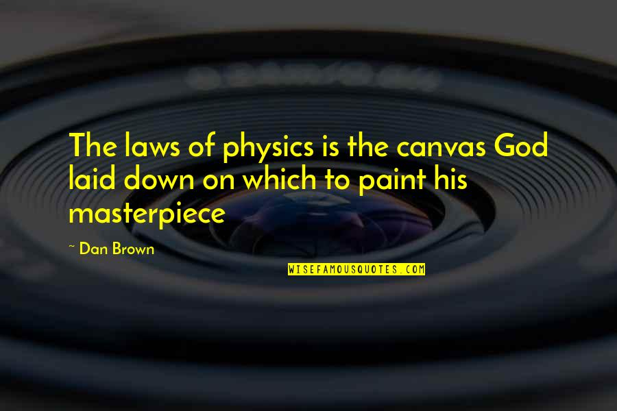 Icelandic Saga Quotes By Dan Brown: The laws of physics is the canvas God
