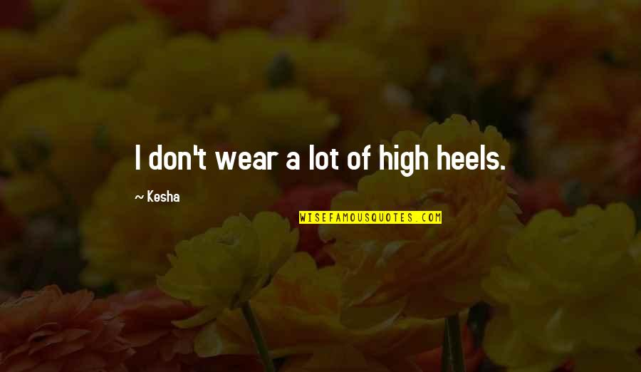 Icelandic Saga Quotes By Kesha: I don't wear a lot of high heels.