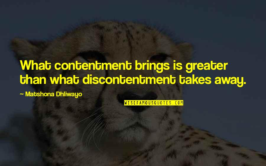 Icelandic Saga Quotes By Matshona Dhliwayo: What contentment brings is greater than what discontentment