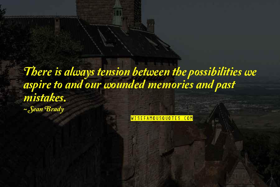 Icelandic Saga Quotes By Sean Brady: There is always tension between the possibilities we