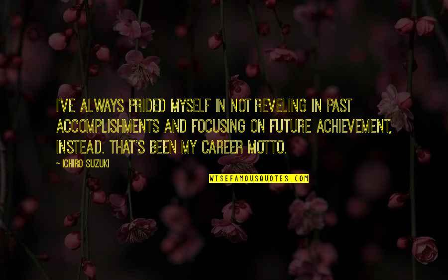 Ichiro Suzuki Quotes By Ichiro Suzuki: I've always prided myself in not reveling in