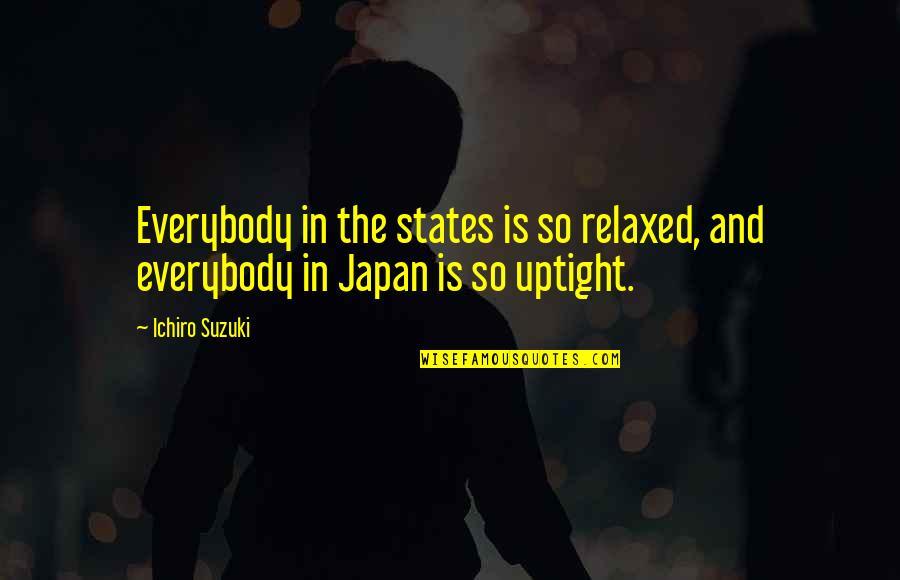 Ichiro Suzuki Quotes By Ichiro Suzuki: Everybody in the states is so relaxed, and
