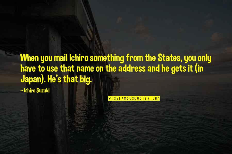 Ichiro Suzuki Quotes By Ichiro Suzuki: When you mail Ichiro something from the States,