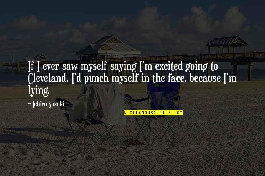 Ichiro Suzuki Quotes By Ichiro Suzuki: If I ever saw myself saying I'm excited