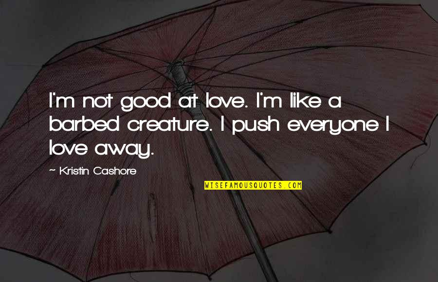 Iconosquare Single Quotes By Kristin Cashore: I'm not good at love. I'm like a