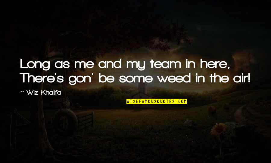 Iconosquare Single Quotes By Wiz Khalifa: Long as me and my team in here,
