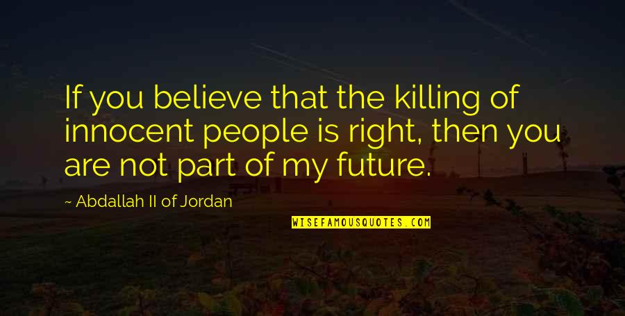 Icy Landscape Quotes By Abdallah II Of Jordan: If you believe that the killing of innocent