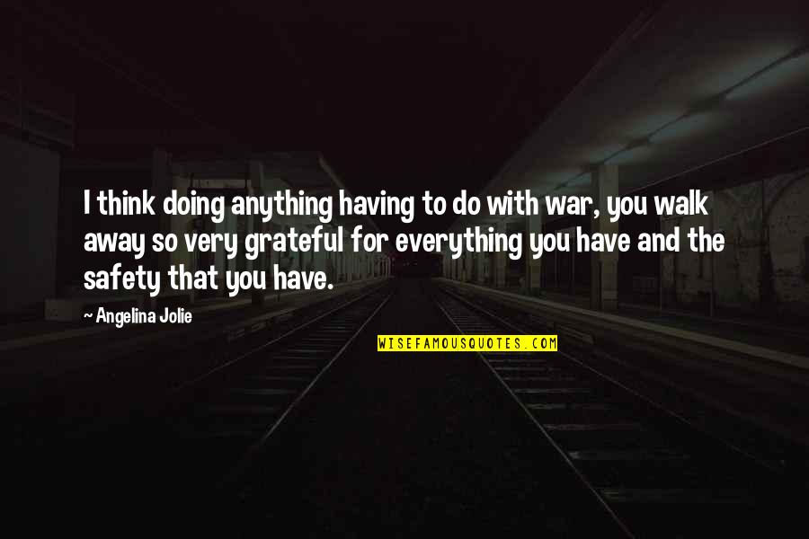 I'd Do Anything For You Quotes By Angelina Jolie: I think doing anything having to do with