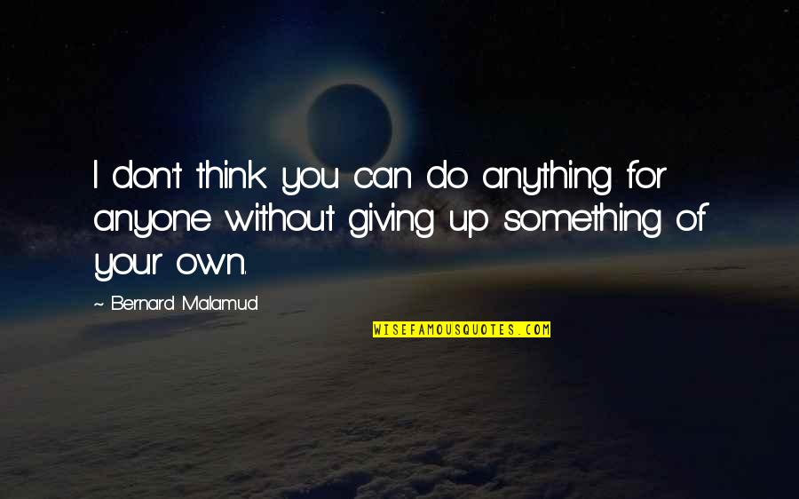 I'd Do Anything For You Quotes By Bernard Malamud: I don't think you can do anything for