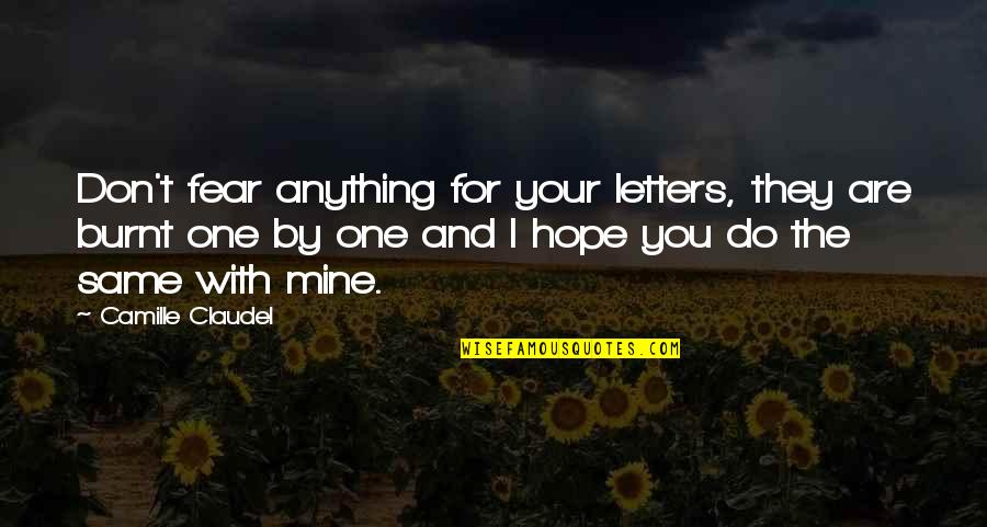 I'd Do Anything For You Quotes By Camille Claudel: Don't fear anything for your letters, they are