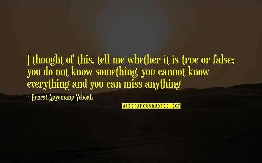 I'd Do Anything For You Quotes By Ernest Agyemang Yeboah: I thought of this, tell me whether it