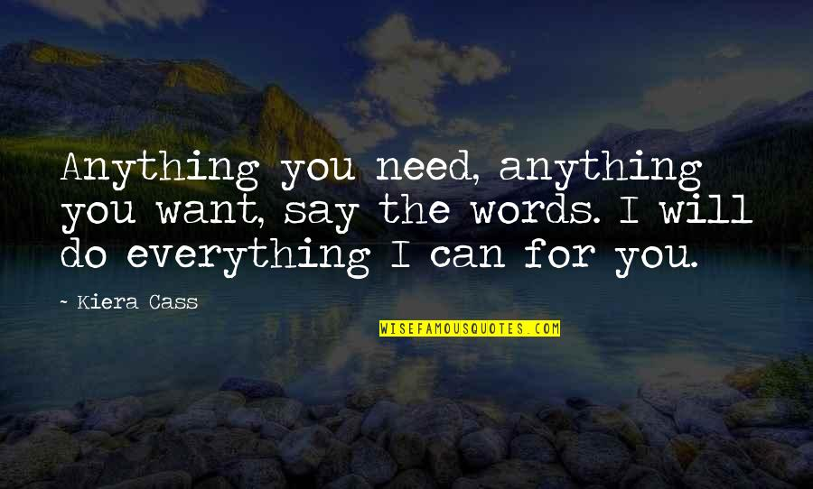 I'd Do Anything For You Quotes By Kiera Cass: Anything you need, anything you want, say the
