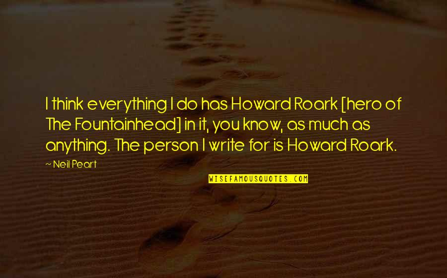 I'd Do Anything For You Quotes By Neil Peart: I think everything I do has Howard Roark