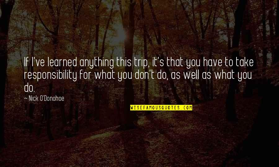 I'd Do Anything For You Quotes By Nick O'Donohoe: If I've learned anything this trip, it's that