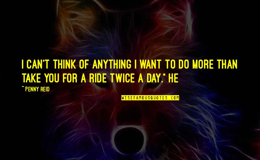 I'd Do Anything For You Quotes By Penny Reid: I can't think of anything I want to