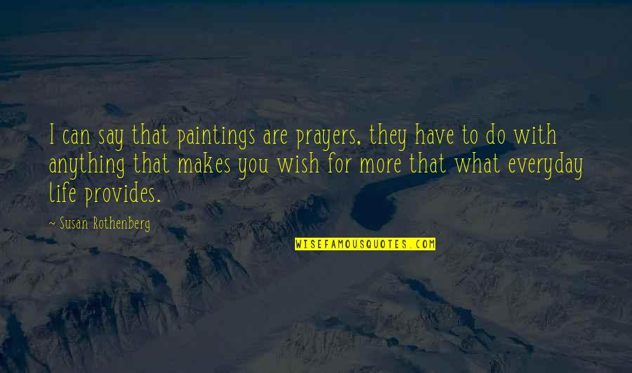 I'd Do Anything For You Quotes By Susan Rothenberg: I can say that paintings are prayers, they