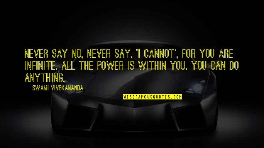 I'd Do Anything For You Quotes By Swami Vivekananda: Never say NO, Never say, 'I cannot', for