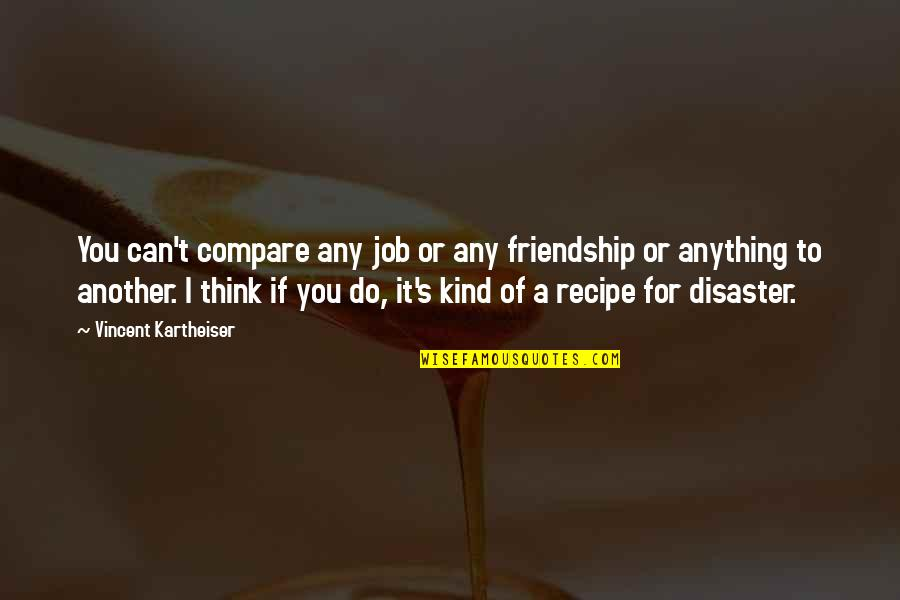 I'd Do Anything For You Quotes By Vincent Kartheiser: You can't compare any job or any friendship